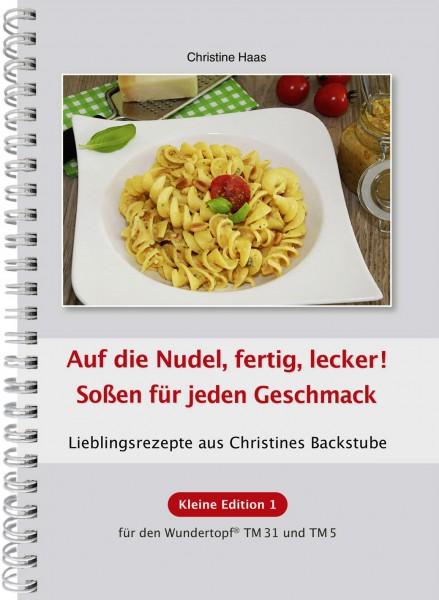 Kleine Edition – Band 1: Auf die Nudel, fertig, lecker! Soßen für jeden Geschmack