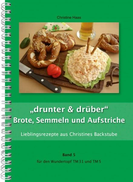 """Band 5 """"drunter & drüber"""" Brote, Semmeln und Aufstriche"""