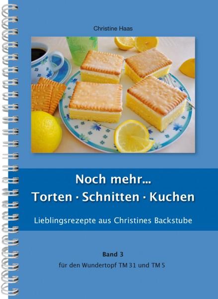 Band 3 Noch mehr... Torten · Schnitten · Kuchen